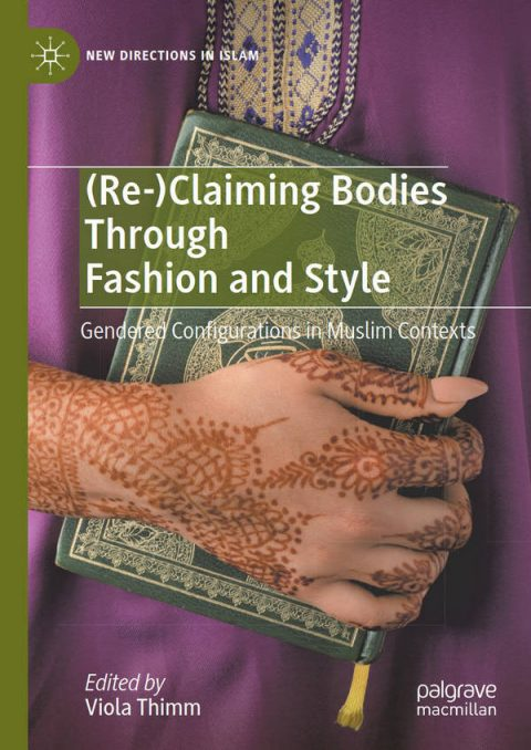 (Re-)Claiming Bodies Through Fashion and Style - Gendered Configurations in Muslim Contexts