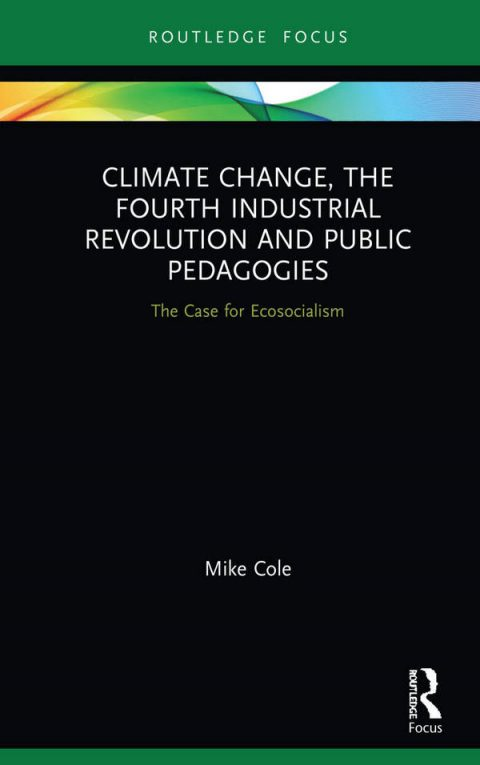 Climate Change, the Fourth Industrial Revolution and Public Pedagogies - The Case for Ecosocialism