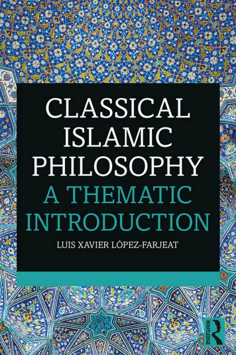 Classical Islamic Philosophy - A Thematic Introduction
