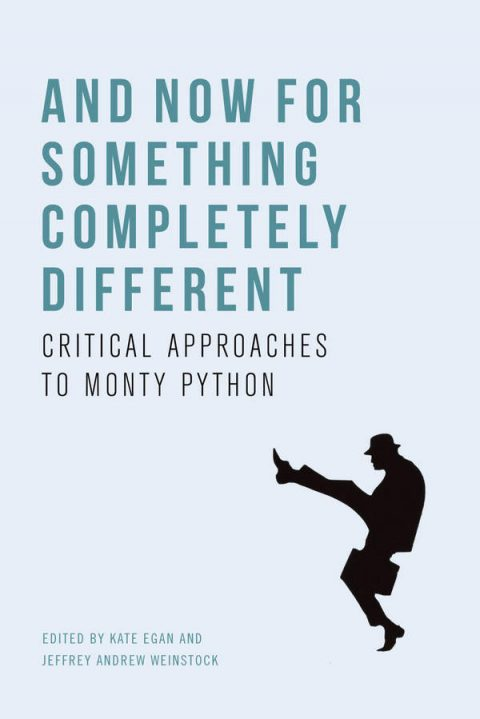 And Now for Something Completely Different - Critical Approaches to Monty Python