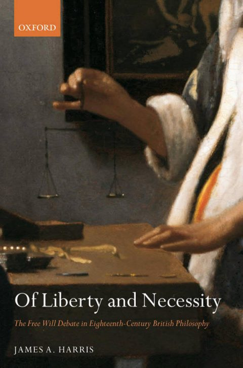 Of Liberty and Necessity - The Free Will Debate in Eighteenth-Century British Philosophy