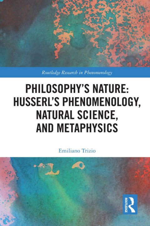 Philosophy's Nature - Husserl's Phenomenology, Natural Science, and Metaphysics
