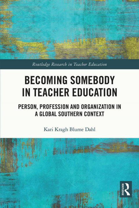 Becoming Somebody in Teacher Education - Person, Profession and Organization in a Global Southern Context