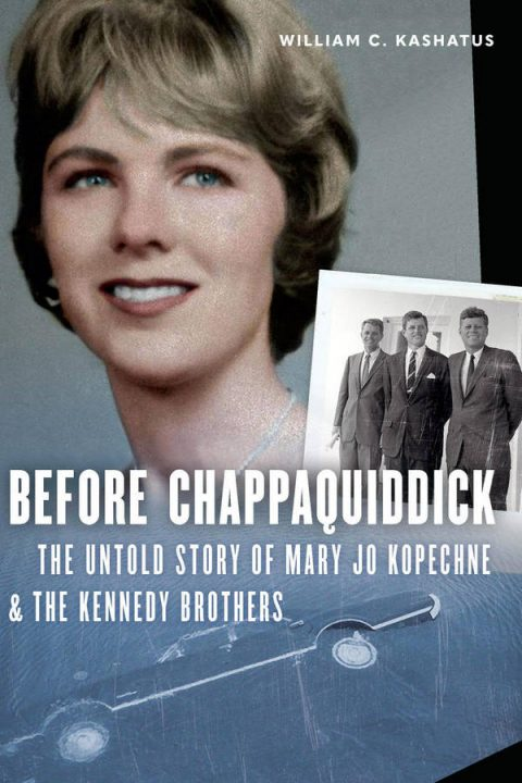 Before Chappaquiddick - The Untold Story of Mary Jo Kopechne and the Kennedy Brothers