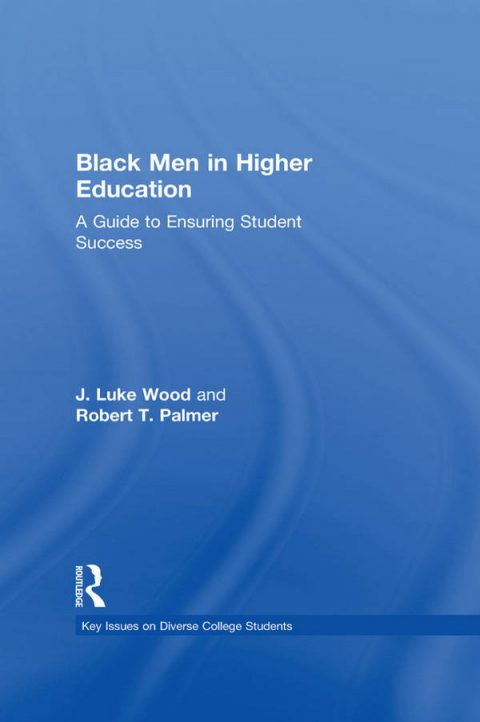 Black Men in Higher Education - A Guide to Ensuring Student Success