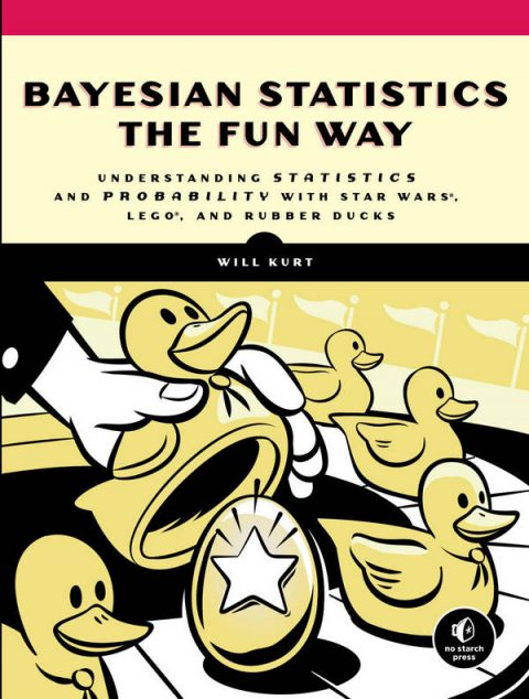 Bayesian Statistics the Fun Way - Understanding Statistics and Probability with Star Wars, LEGO, and Rubber Ducks