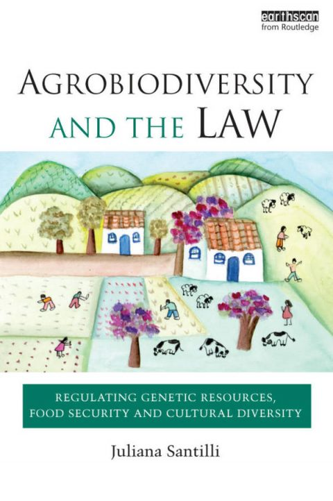 Agrobiodiversity and the Law - Regulating Genetic Resources, Food Security and Cultural Diversity