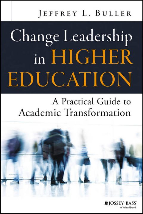 Change Leadership in Higher Education - A Practical Guide to Academic Transformation