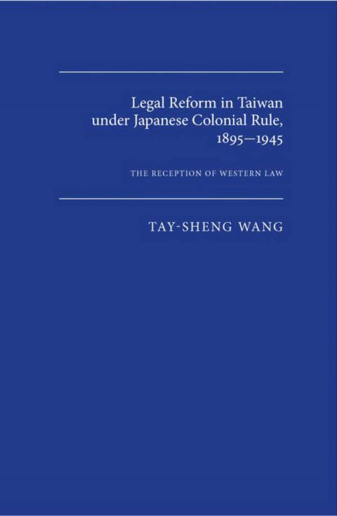 Legal Reform in Taiwan under Japanese Colonial Rule, 1895-1945 - The Reception of Western Law