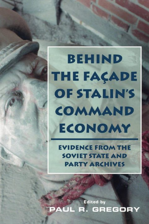 Behind the Facade of Stalin's Command Economy - Evidence From the Soviet State and Party Archives
