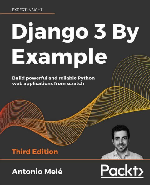 Django 3 by Example - Build Powerful and Reliable Python Web Applications From Scratch (3rd Edition)