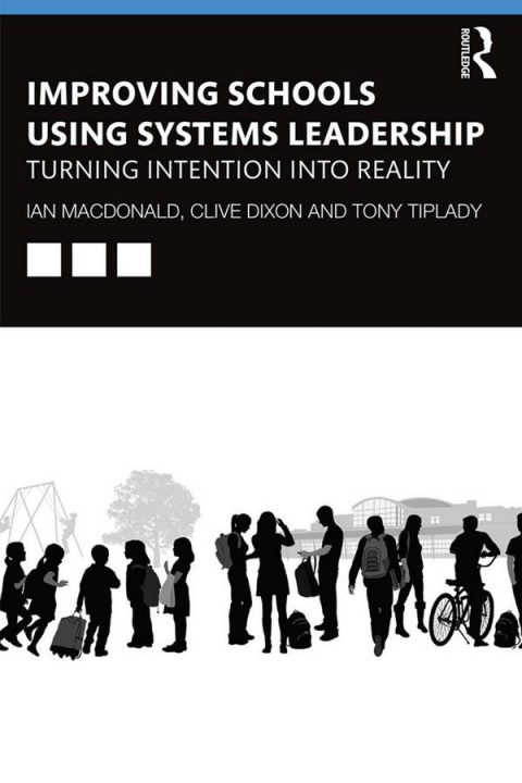 Improving Schools Using Systems Leadership - Turning Intention into Reality