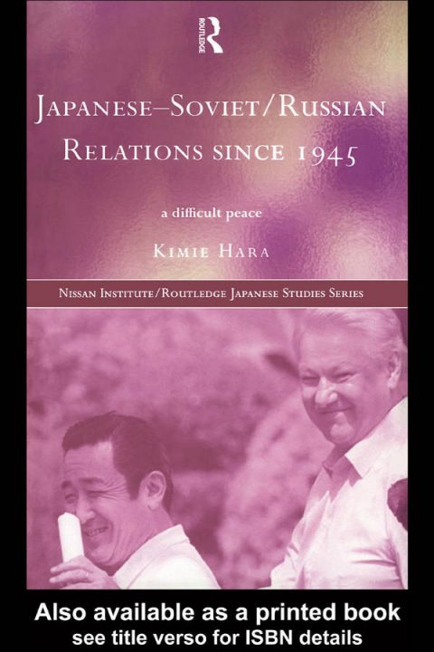 Japanese-Soviet Russian Relations Since 1945 - A Difficult Peace