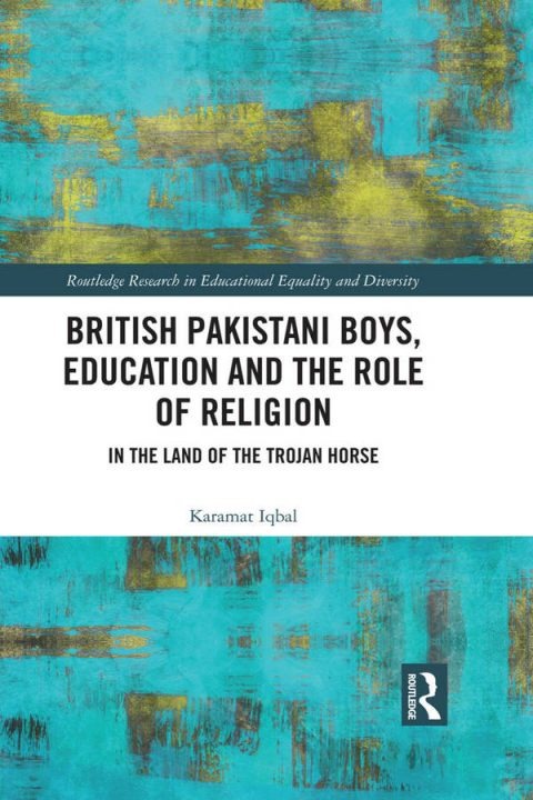 British Pakistani Boys, Education and the Role of Religion - In the Land of the Trojan Horse