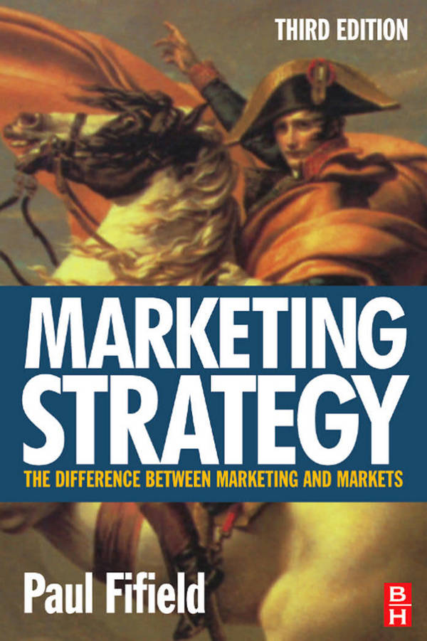 Marketing Strategy - The Difference Between Marketing and Markets (3rd Edition)