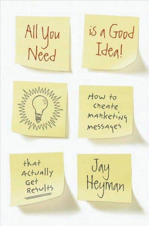All You Need is a Good Idea - How to Create Marketing Messages that Actually Get Results