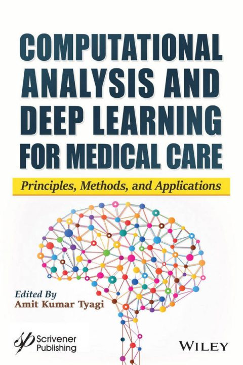 Computational Analysis and Deep Learning for Medical Care - Principles, Methods, and Applications