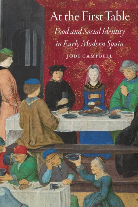 At the First Table - Food and Social Identity in Early Modern Spain