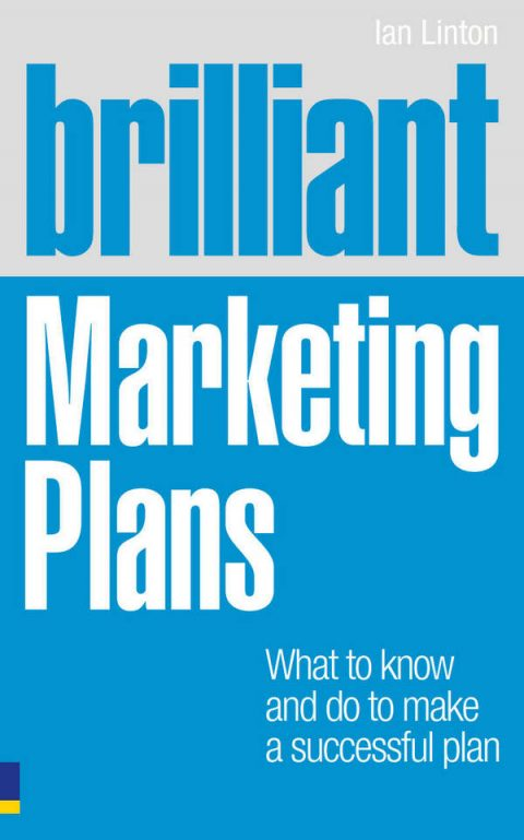 Brilliant Marketing Plans - What to Know and Do to Make a Successful Plan
