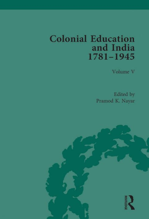 Colonial Education and India 1781-1945 - Volume 5 - Indian Responses