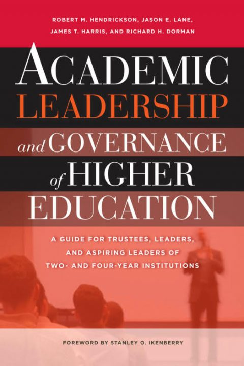 Academic Leadership and Governance of Higher Education - A Guide for Trustees, Leaders, and Aspiring Leaders of Two- and Four-Year Institutions