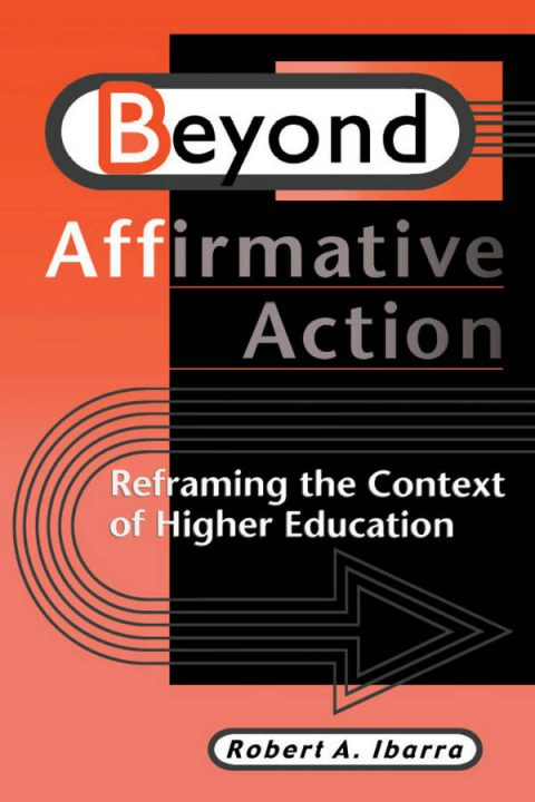 Beyond Affirmative Action - Reframing the Context of Higher Education