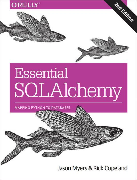 Essential SQLAlchemy - Mapping Python to Databases (2nd Edition)