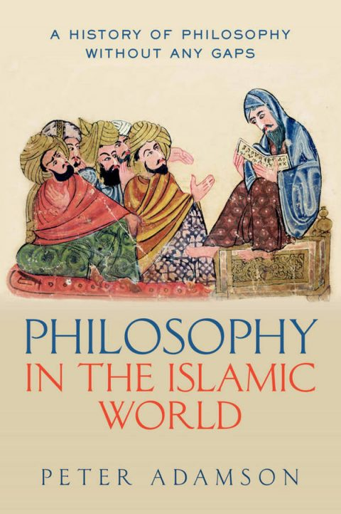 A History of Philosophy Without Any Gaps - Volume 3 - Philosophy in the Islamic World