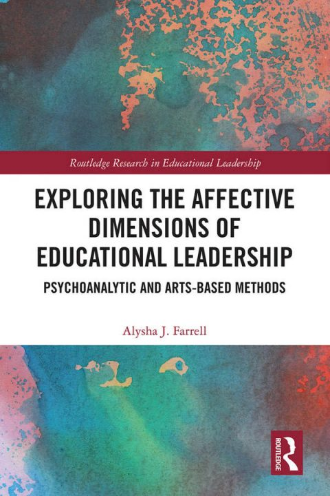 Exploring the Affective Dimensions of Educational Leadership - Psychoanalytic and Arts-based Methods
