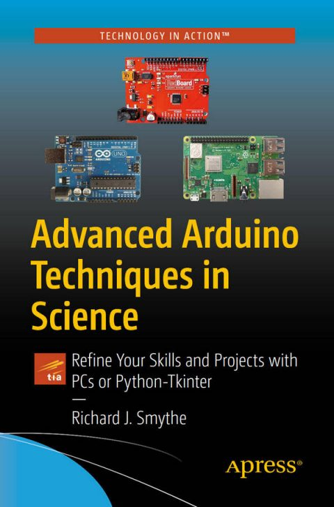Advanced Arduino Techniques in Science - Refine Your Skills and Projects with PCs or Python-Tkinter