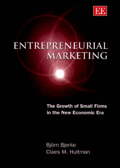 Entrepreneurial Marketing - The Growth of Small Firms in the New Economic Era