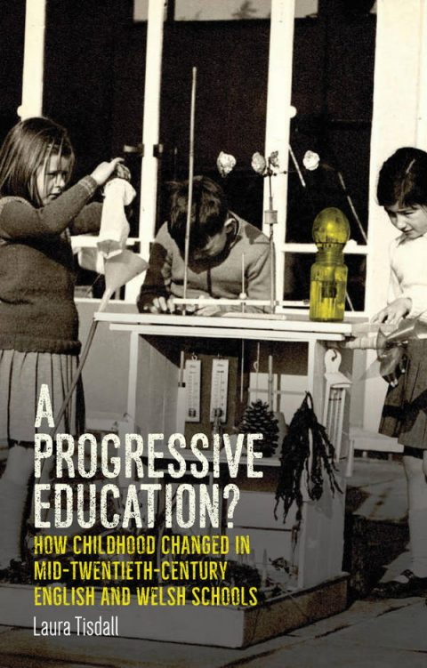 A Progressive Education - How Childhood Changed in Mid-Twentieth-Century English and Welsh Schools