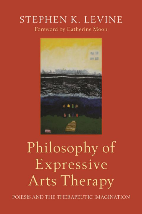 Philosophy of Expressive Arts Therapy - Poiesis and the Therapeutic Imagination