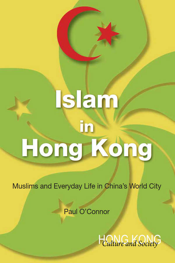 Islam in Hong Kong - Muslims and Everyday Life in China's World City