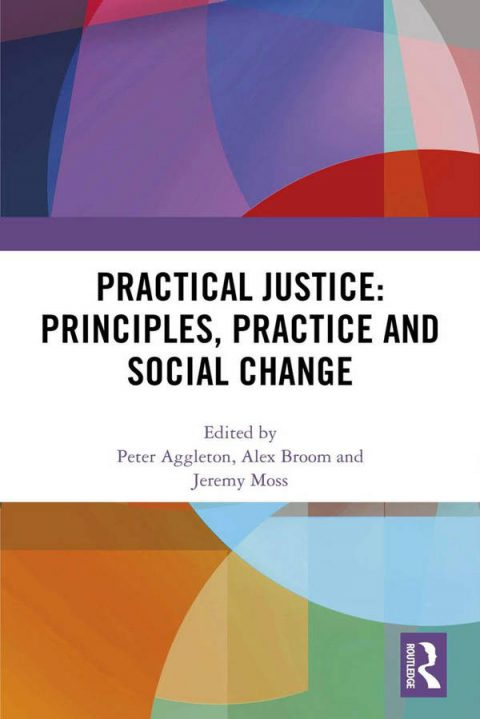 Practical Justice - Principles, Practice and Social Change