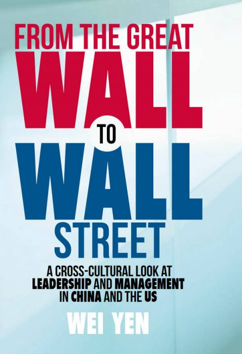 From the Great Wall to Wall Street - A Cross-Cultural Look at Leadership and Management in China and the US