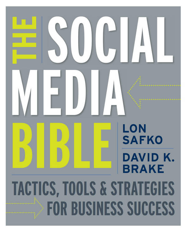 The Social Media Bible - Tactics, Tools, and Strategies for Business Success
