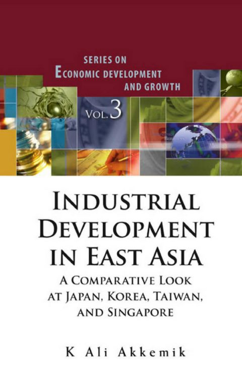 Industrial Development in East Asia - A Comparative Look at Japan, Korea, Taiwan, and Singapore